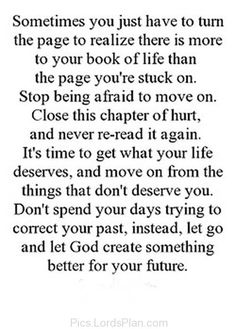 Stop Being Afraid to Move On, Just forget the chapter of hurt and move o and start believing that thing don deserve you, you deserve better...