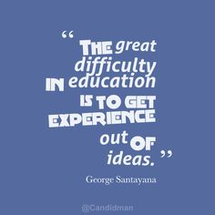 """""""The great difficulty in education is to get experience out of ideas"""". by vía Like Quotes, Famous Quotes, George Santayana, Wise Words, Author, How To Get, Education, Fun Things, Ink"""