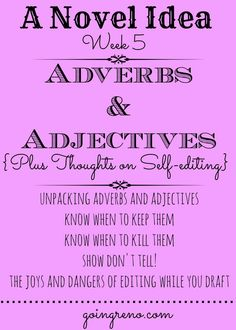 A Novel Idea, Week 5: This week we're talking about adverbs and adjectives--when to use them, when to kill them, and how to unpack them so you're showing instead of telling. We're also talking about when it's okay to self-edit during the drafting process.