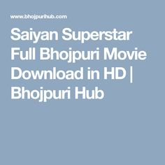 Saiyan Superstar Full Bhojpuri Movie Download in HD | Bhojpuri Hub