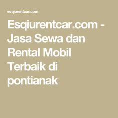 Esqiurentcar.com - Jasa Sewa dan Rental Mobil Terbaik di pontianak