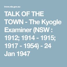 TALK OF THE TOWN - The Kyogle Examiner (NSW : 1912; 1914 - 1915; 1917 - 1954) - 24 Jan 1947
