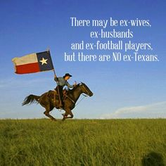 There may be ex-wives, ex-husbands, and ex-football players, but there are NO ex-Texans.