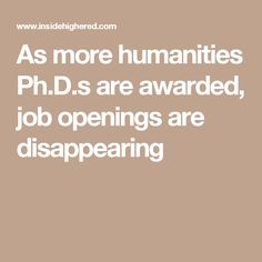 52e4f0c63364 As more humanities Ph.D.s are awarded