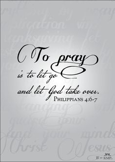 To pray is to let go and let GOD take over. www.crosswounds.com - repinned by Nancy - http://NancyMcGuirk.com