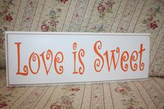 """""""Love is Sweet"""" for the Sweets table at your reception.  Any color for the words, to match your wedding theme color.  Perfect for fall weddings in orange or brown.  (Font can be changed, just ask.)"""