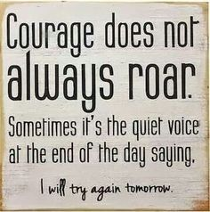 Courage is some time silent.
