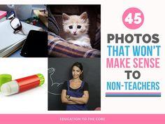 45 Photos that Won't Make Sense to Non-Teachers