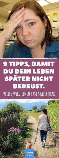 9 Tipps, damit du dein Leben später nicht bereust. #bereuen #leben #ängste #sorgen #wünsche #sterben #tod #fehler #genießen #leben #lieben #traum