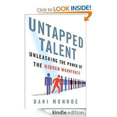 Amazon.com: Untapped Talent: Unleashing the Power of the Hidden Workforce eBook: Dani Monroe: Books