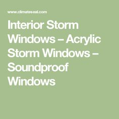 interior storm windows u2013 acrylic storm windows u2013 soundproof windows