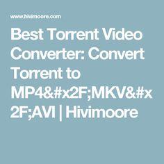 Best Torrent Video Converter: Convert Torrent to MP4/MKV/AVI   Hivimoore