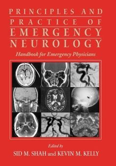 Principles and Practice of Emergency Neurology: Handbook for Emergency Physicians by Sid M. Shah. $67.05. Publisher: Cambridge University Press; 1 edition (October 20, 2003). 455 pages