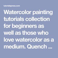 Watercolor painting tutorials collection for beginners as well as those who love watercolor as a medium. Quench your thirst for amazing watercolor painting techniques, tricks and tips.