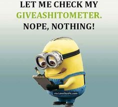 Let Me Check My Giveashitometer funny quotes quote jokes lol funny quote funny quotes funny sayings joke humor minion minions minion quotes funny minion quotes