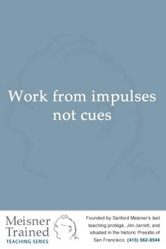 Work from impulses not cues work, creativ, la escena, sanford meisner, inspir, theatr, artist, passion, meisner quot