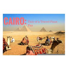 Tales of Travel Faux Pas in Cairo www.flirtingwiththeglobe.com