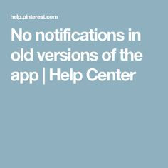 No notifications in old versions of the app | Help Center