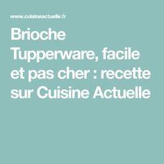 Brioche Tupperware, facile et pas cher : recette sur Cuisine Actuelle