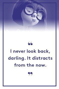 Edna 'E' Mode, The IncrediblesStop mulling over the past. You'll never tackle what's in front of you if you're always thinking about what's behind you. #refinery29 http://www.refinery29.com/2015/06/88105/best-pixar-movie-quotes-inside-out#slide-4