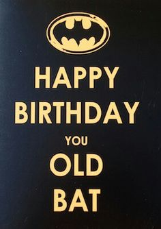 Black background, gold/yellow letters and Batman emblem - Happy Birthday, You Old Bat! Funny Happy Birthday Meme, Happy Birthday Pictures, Happy Birthday Messages, Happy Birthday Quotes, Happy Birthday Greetings, Funny Birthday Cards, Birthday Images, Birthday Humorous, Birthday Gifts