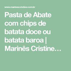Pasta de Abate com chips de batata doce ou batata baroa | Marinês Cristine…