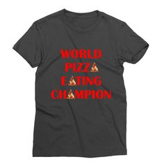 Champ – My Main Tees World pizza eating champion - a title well worth the journey. Also available in v-neck, tank and sweatshirt. First Names, Pizza, Sweatshirts, Tees, Champion, Mens Tops, How To Wear, Journey, Food