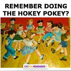 You do the hokey pokey And you turn around That's what it's all about! Ahh memories !!