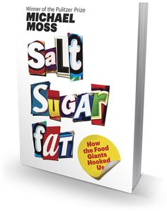 Salt Sugar Fat. How the Food Giants Hooked Us
