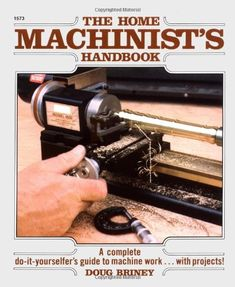 Home Machinists Handbook, a book by Doug Briney Lowes Home Improvements, Home Depot, Bathroom Towel Decor, Hobby Electronics, Motivational Books, Diy Home Repair, Lathe Tools, Hobby House, Book Crafts