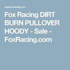 Fox Racing DIRT BURN PULLOVER HOODY - Sale - FoxRacing.com