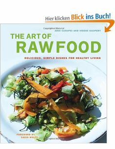 The Art of Raw Food: Delicious, Simple Dishes for Healthy Living: Amazon.de: Jens Casupei, Vibeke Kaupert, David Wolfe: Englische Bücher