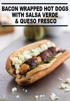 Bacon wrapped hot dogs with salsa verde and queso fresco – makes a ...