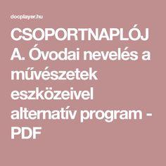 CSOPORTNAPLÓJA. Óvodai nevelés a művészetek eszközeivel alternatív program - PDF