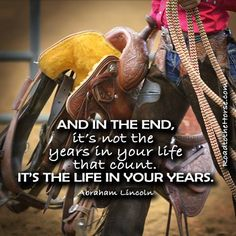 The life in your years Rodeo Quotes, Equine Quotes, Western Quotes, Cowboy Quotes, Cowgirl Quote, Equestrian Quotes, Hunting Quotes, Country Girl Quotes, Southern Quotes