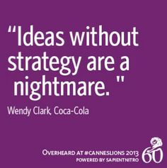 """Ideas without strategy are a nightmare."" -Wendy Clark @Coca-Cola 