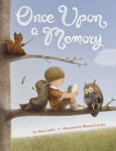 If you want a book to soothe, to gently encourage imaginations to flourish, Once Upon a Memory written by Nina Laden with illustrations by Renata Liwska is a title you need.