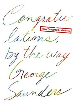 Congratulations, by the way: Some Thoughts on Kindness by George Saunders http://www.amazon.com/dp/0812996275/ref=cm_sw_r_pi_dp_0k1Jtb0CX90NQ92J