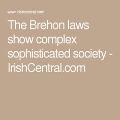 essays brehon law Another essay, begrudgery and brehon law: a literary examination of the roots of resentment in pre-modern ireland appeared in the april 2016 (vol 1 issue 3) of the world journal of social science research.