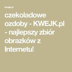 czekoladowe ozdoby - KWEJK.pl - najlepszy zbiór obrazków z Internetu!