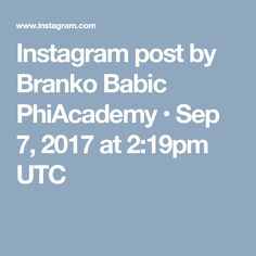 Instagram post by Branko Babic PhiAcademy • Sep 7, 2017 at 2:19pm UTC