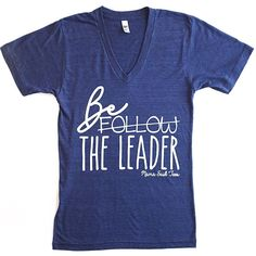 Be The Leader, not the follower.