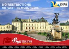 Study in Sweden - There is no restrictions on part time work hours.  For more details contact with Riya Education. We have branches in Cochin, Kottayam, Thiruvalla, Trivandrum, Trichur, Bangalore, Mumbai, Chennai, Madurai, Mangalore, Vijayawada, Delhi, Kannur, Coimbatore, Goa, Hyderabad, Kollam.