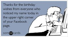 Thanks for the birthday wishes from everyone who noticed my name today in the upper right corner of your Facebook page.