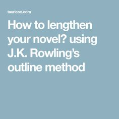 How to lengthen your novel using J.K. Rowling's outline method