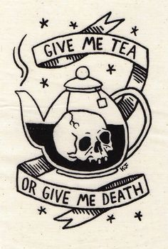 "Drawings Ideas ""Give Me Tea or Give Me Death"" Silkscreen Patch Find it on Etsy. By Kjersti Faret. Tatto Ink, Body Art Tattoos, Cool Tattoos, Tatoos, Tattoo App, Tatuagem Old School, My Tea, Future Tattoos, Tattoo Inspiration"