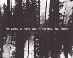 I'm going to have you in the end, you know.