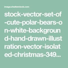 stock-vector-set-of-cute-polar-bears-on-white-background-hand-drawn-illustration-vector-isolated-christmas-349644968.jpg (1500×1600)