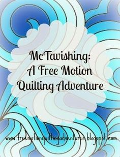 It's time for a free motion quilting adventure! It's McTavishing Monday and my very first link party! I am so excited to share this quilt-a...