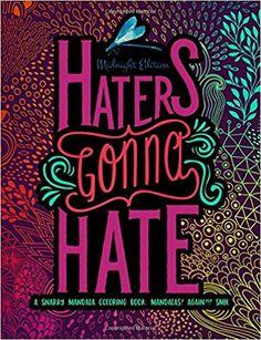Haters Gonna Hate A Snarky Mandala Coloring Book Mandalas Again